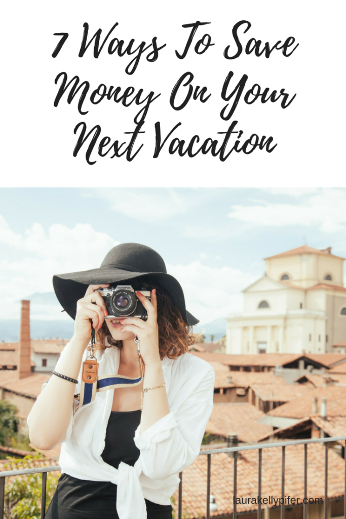 7 Ways To Save Money On Your Next Vacation